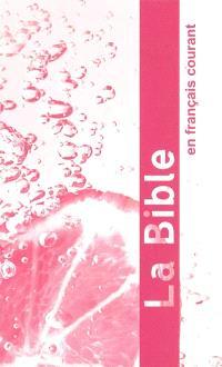La Bible : Ancien Testament, intégrant les livres deutérocanoniques, et Nouveau Testament : traduite de l'hébreu et du grec en français courant