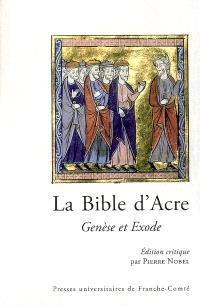 La Bible d'Acre : Genèse et Exode : édition critique d'après les manuscrits BNF nouv. acq. fr. 1404 et Arsenal 5211