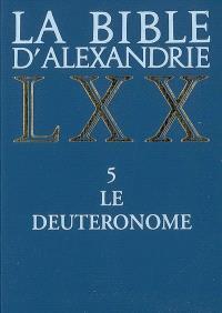 La Bible d'Alexandrie. Volume 5, Le Deutéronome