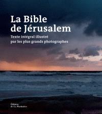 La Bible de Jérusalem : texte intégral illustré par les plus grands photographes