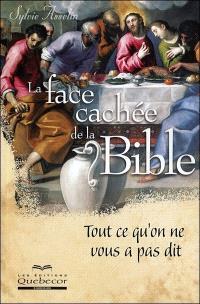 La face cachée de la Bible  : tout ce qu'on ne vous a pas dit