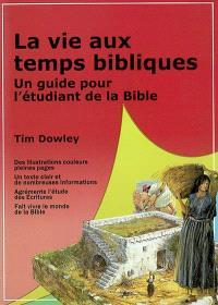 La vie aux temps bibliques : un guide pour l'étudiant de la Bible