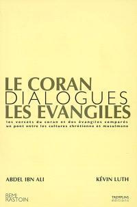 Le Coran et les Evangiles : les versets du Coran et des Evangiles comparés, un pont entre les cultures chrétienne et musulmane : dialogues Abdel Ibn Ali, Kévin Luth