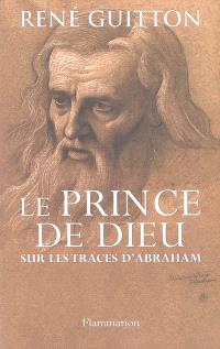 Le prince de Dieu : sur les traces d'Abraham