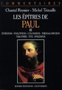 Les épîtres de Paul. Volume 3, Ephésiens, Philippiens, Colossiens, Thessaloniciens, Timothée, Tite, Philémon