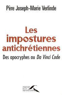 Les impostures antichrétiennes : des Apocryphes au Da Vinci code