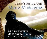 Marie-Madeleine : sur les chemins de la Sainte-Baume