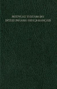 Nouveau Testament interlinéaire grec-français : avec, en regard, le texte de la traduction oecuménique de la Bible et de la Bible en français courant