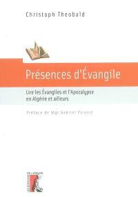 Présences d'Evangile : lire les Evangiles et l'Apocalypse en Algérie et ailleurs