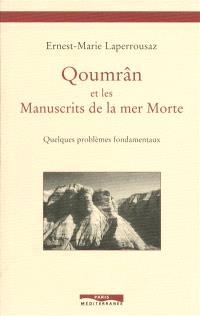 Qoumrân et les manuscrits de la mer Morte : quelques problèmes fondamentaux