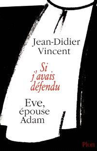 Si j'avais défendu Eve, épouse Adam