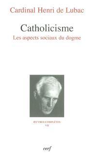 Oeuvres complètes. Volume 7, Catholicisme : les aspects sociaux du dogme : troisième section, Eglise