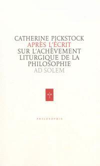 Après l'écrit : de l'achèvement liturgique de la philosophie