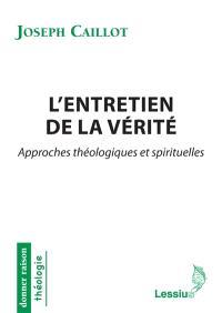 L'entretien de la vérité : approches théologiques et spirituelles