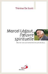 Marcel Légaut, l'oeuvre spirituelle : marcher vers son humanité à la suite de Jésus