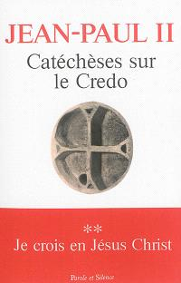Catéchèses sur le Credo. Volume 2, Je crois en Jésus-Christ