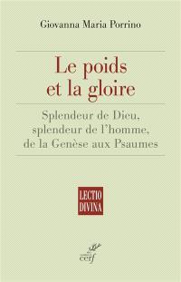 Le poids et la gloire : splendeur de Dieu, splendeur de l'homme, de la Genèse aux Psaumes : essai de théologie biblique