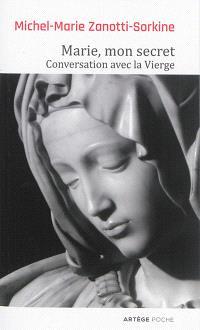 Marie, mon secret : conversation avec la Vierge