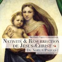 Nativité & résurrection de Jésus-Christ : de Noël à Pâques