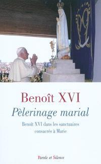 Pèlerinage marial : Benoît XVI dans les sanctuaires consacrés à Marie