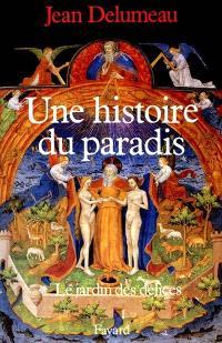 Une histoire du paradis. Volume 1, Le jardin des délices