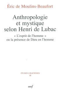 Anthropologie et mystique selon Henri de Lubac : l'esprit de l'homme ou la présence de Dieu en l'homme