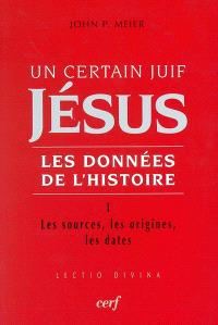Jésus, un certain Juif : les données de l'histoire. Volume 1, Les sources, les origines, les dates