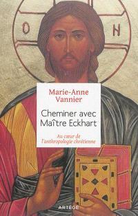 Cheminer avec Maître Eckhart : au cœur de l'anthropologie chrétienne