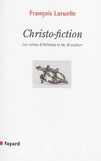 Christo-fiction : les ruines d'Athènes et de Jérusalem