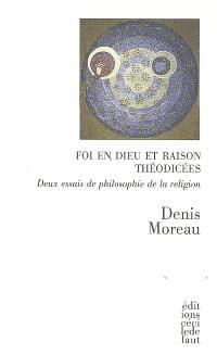 Foi en Dieu et raison; Théodicées : deux essais de philosophie de la religion