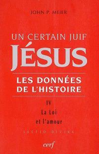 Jésus, un certain Juif : les données de l'histoire. Volume 4, La loi et l'amour
