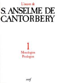 L'oeuvre d'Anselme de Cantorbéry. Volume 1, Monologion, Prologion