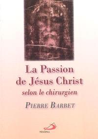 La Passion de N-S Jésus-Christ selon le chirurgien