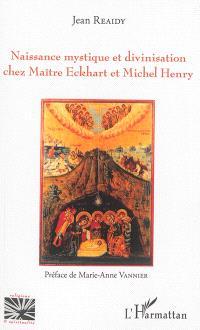Naissance mystique et divinisation chez Maître Eckhart et Michel Henry