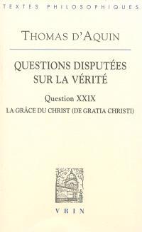 Questions disputées sur la vérité, Question XXIX, La grâce du Christ = De gratia Christi