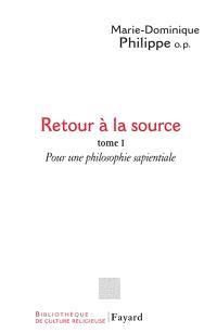 Retour à la source. Volume 1, Pour une philosophie sapientiale