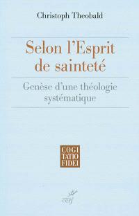 Selon l'esprit de sainteté : genèse d'une théologie systématique
