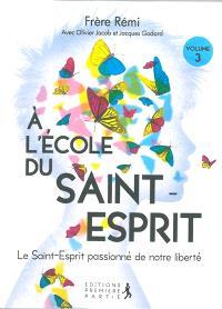 A l'école du Saint-Esprit. Volume 3, Le Saint-Esprit passionné de notre liberté