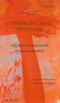 Chemin de croix trinitaire : avec Hans Urs von Balthasar et Adrienne von Speyr : comment la Trinité est-elle impliquée dans la Passion ?