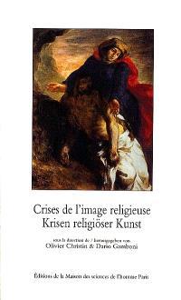 Crises de l'image religieuse : de Nicée II à Vatican II = Krisen religiöser Kunst : vom 2. Niceanum bis zum 2. Vatikanischen Konzil