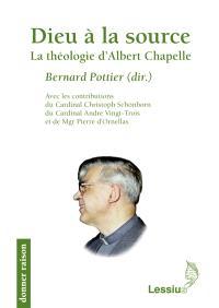 Dieu à la source : la théologie d'Albert Chapelle : actes du Colloque Albert Chapelle, un théologien, tenu à Bruxelles et à Paris du 10 au 13 février 2009