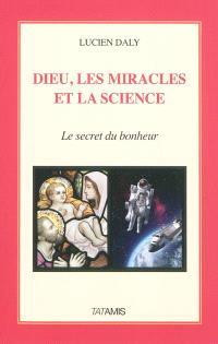 Dieu, les miracles et la science : le secret du bonheur