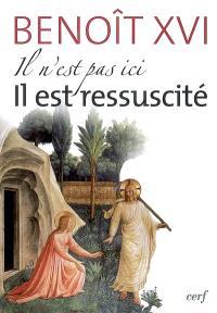 Il n'est pas ici, il est ressuscité : homélies et discours de la première semaine sainte du Pape