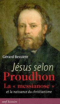 Jésus selon Proudhon : la messianose et la naissance du christianisme