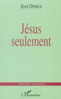 Jésus seulement
