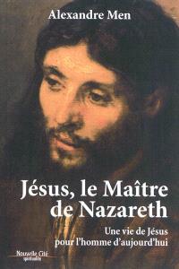 Jésus, le maître de Nazareth : une vie de Jésus pour l'homme d'aujourd'hui