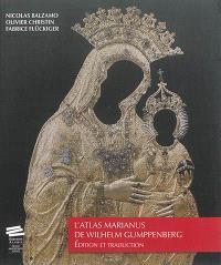 L'atlas Marianus de Wilhelm Gumppenberg : édition et traduction