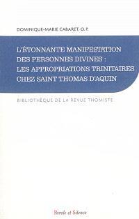 L'étonnante manifestation des personnes divines : les appropriations trinitaires chez saint Thomas d'Aquin : histoire de la doctrine et synthèse théologique