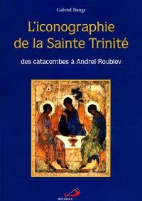 L'iconographie de la sainte Trinité : des catacombes à Andreïr Roublev