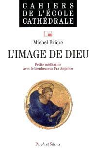 L'image de Dieu : petite méditation sur une oeuvre du bienheureux Fra Angelico